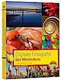Digitale Fotografie - Der Meisterkurs: für Al ...