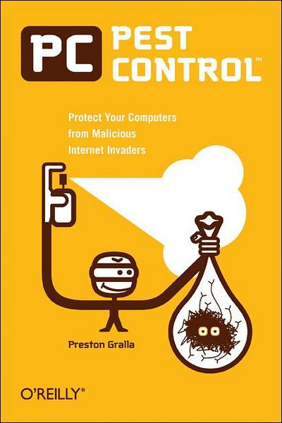 PC Pest Control: Protect Your Computers from Malicious Internet Invaders