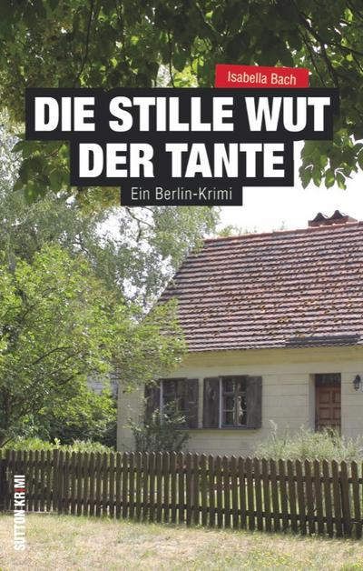 Die stille Wut der Tante; Ein Berlin-Krimi; Sutton Krimi; Deutsch