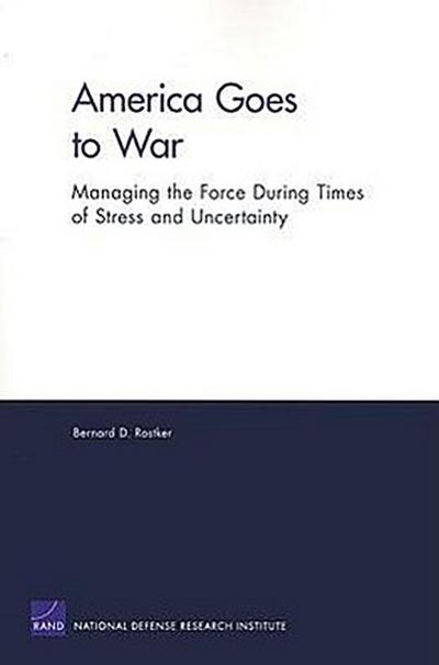 America Goes to War: Managing the Force During Times of Stress and Uncertainty