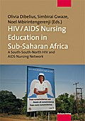 HIV/AIDS Nursing Education in Sub-Saharan Africa; A South-South-North HIV and AIDS Nursing Network; Hrsg. v. Dibelius, Olivia/Gwaze, Simbirai/Mbirintengerenji, Noel; Englisch