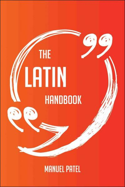 The Latin Handbook - Everything You Need To Know About Latin