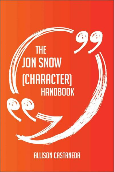 The Jon Snow (character) Handbook - Everything You Need To Know About Jon Snow (character)