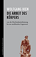 Die Arbeit des Körpers: von der Hochindustrialisierung bis zur neoliberalen Gegenwart (kritik & utopie)
