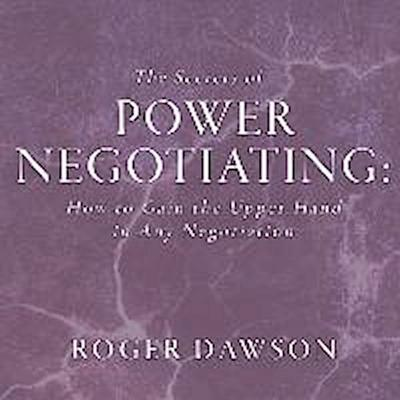 The Secrets Power Negotiating: How to Gain the Upper Hand in Any Negotiation