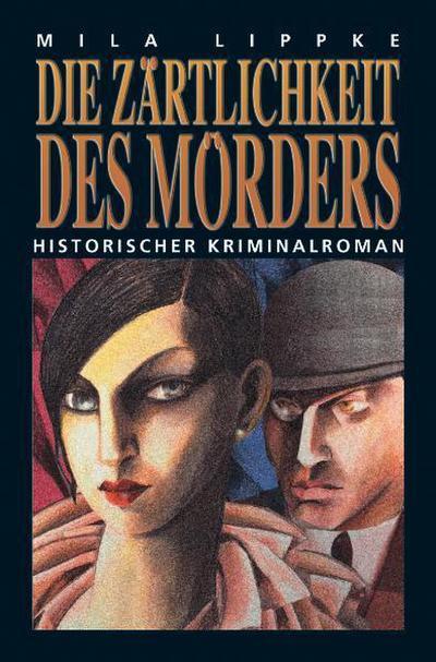 Die Zärtlichkeit des Mörders: Historischer Kriminalroman