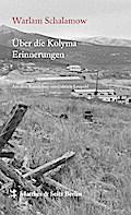 Über die Kolyma: Erinnerungen (Schalamow - Werke in Einzelbänden)