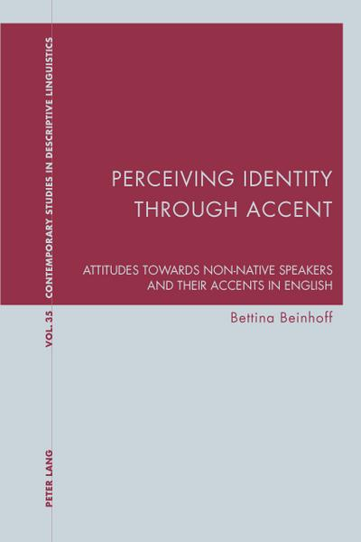 Perceiving Identity through Accent: Attitudes towards Non-Native Speakers and their Accents in English (Contemporary Studies in Descriptive Linguistics)