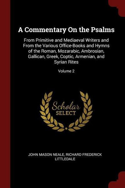 A Commentary on the Psalms: From Primitive and Mediaeval Writers and from the Various Office-Books and Hymns of the Roman, Mozarabic, Ambrosian, G