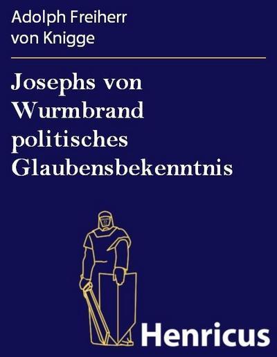 Josephs von Wurmbrand politisches Glaubensbekenntnis