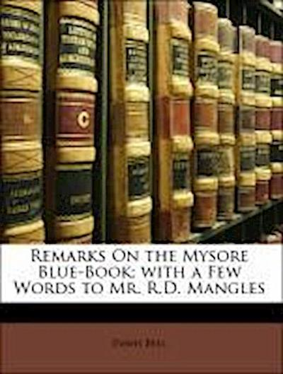 Remarks On the Mysore Blue-Book; with a Few Words to Mr. R.D. Mangles