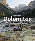 Abenteuer Dolomiten; Vom Gardasee zur Marmola ...