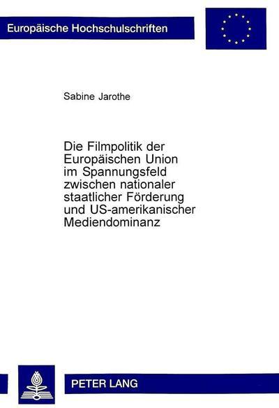 Die Filmpolitik der Europäischen Union im Spannungsfeld zwischen nationaler staatlicher Förderung und US-amerikanischer Mediendominanz