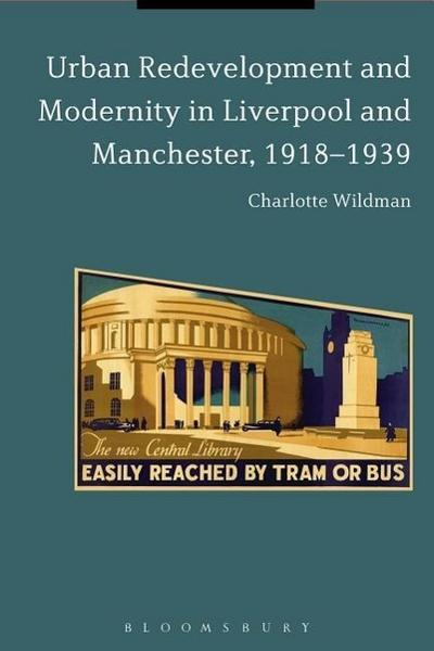 Urban Redevelopment and Modernity in Liverpool and Mancheste