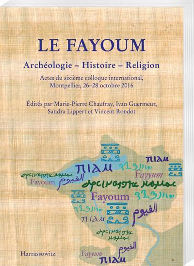 Le Fayoum. Archéologie - Histoire - Religion