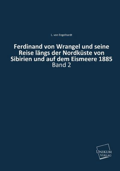 Ferdinand von Wrangel und seine Reise längs der Nordküste von Sibirien und auf dem Eismeere: (1885)