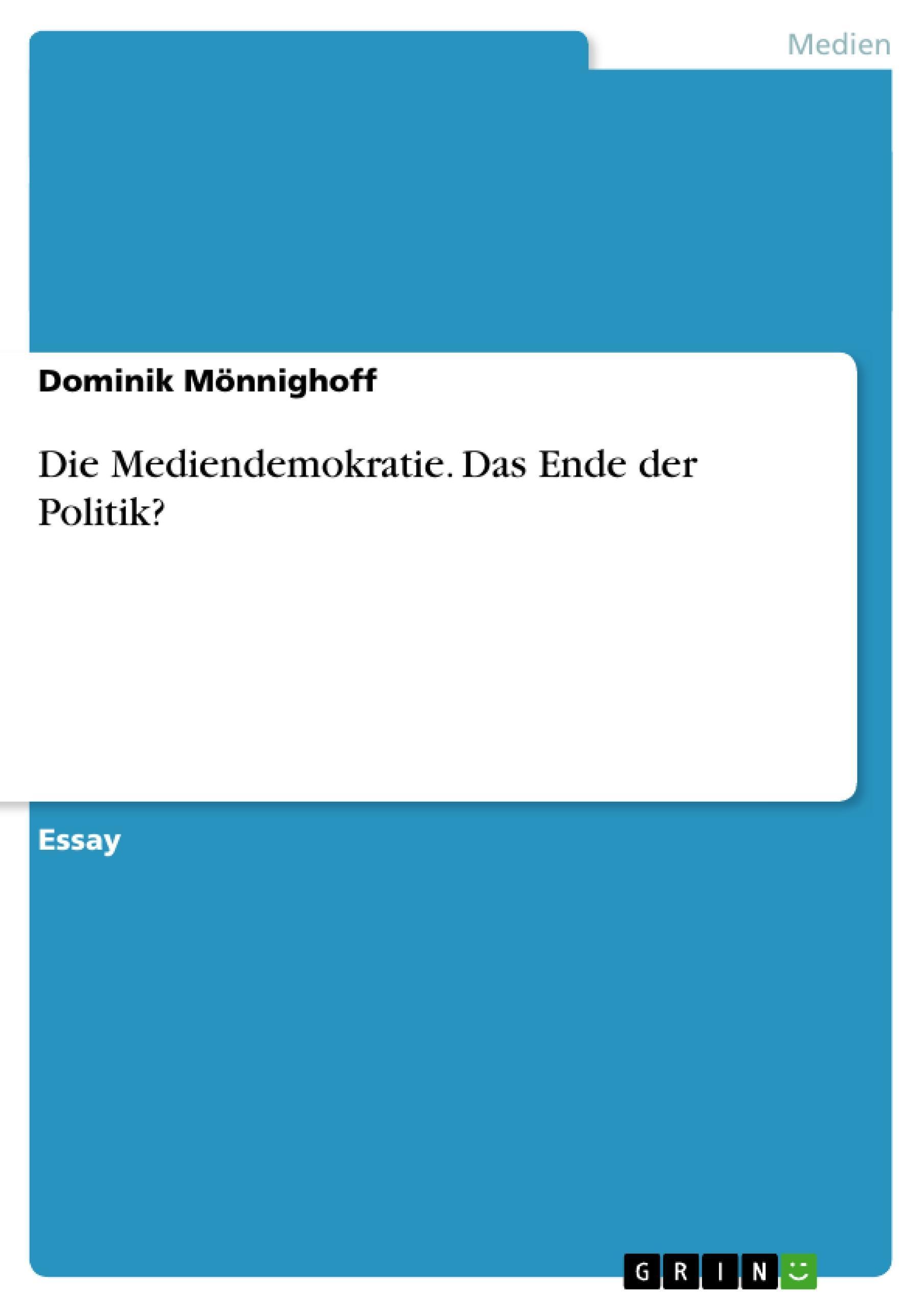 Die Mediendemokratie. Das Ende der Politik? ~ Dominik Mönnig ... 9783656742562