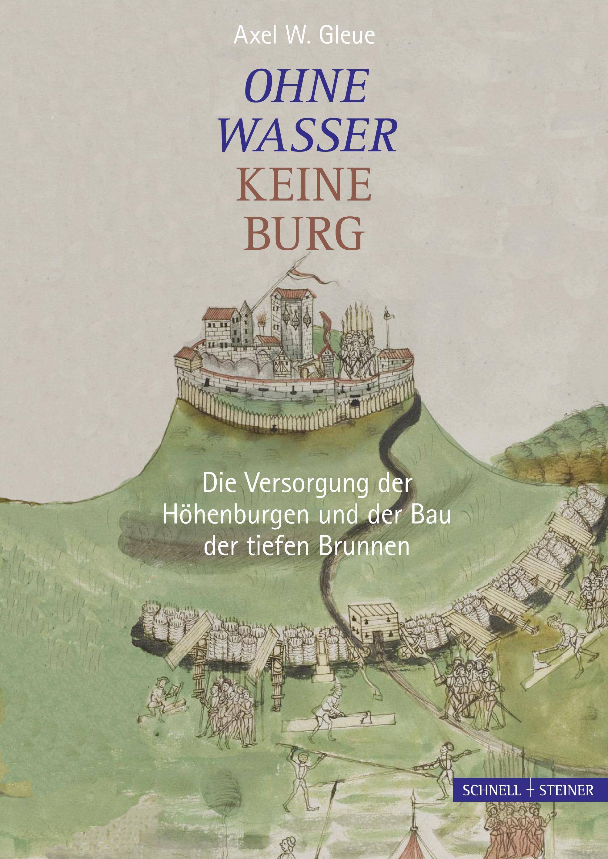 Axel W. Gleue : Ohne Wasser keine Burg : 9783795427467