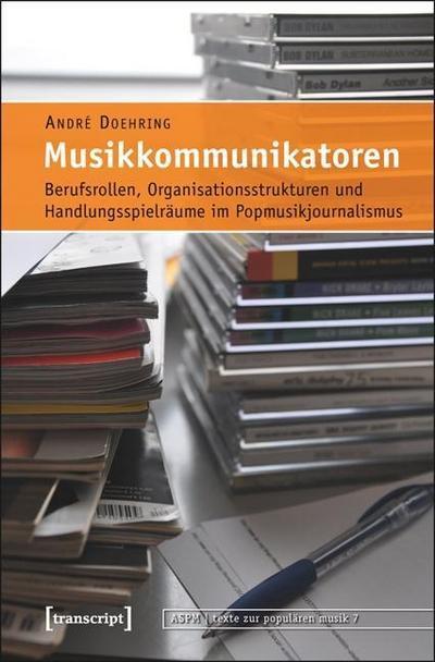Musikkommunikatoren: Berufsrollen, Organisationsstrukturen und Handlungsspielräume im Popmusikjournalismus