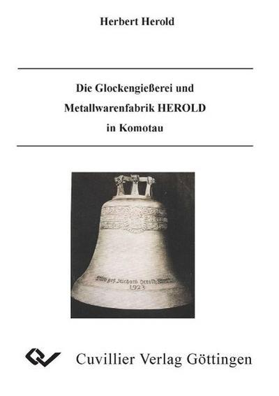 Die Glockengießerei und Matallwarenfabrik HEROLD in Komotau