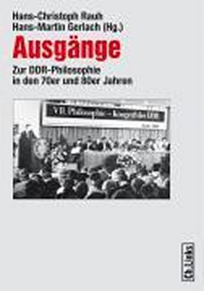 Ausgänge. Zur DDR-Philosophie in den 70er und 80er Jahren