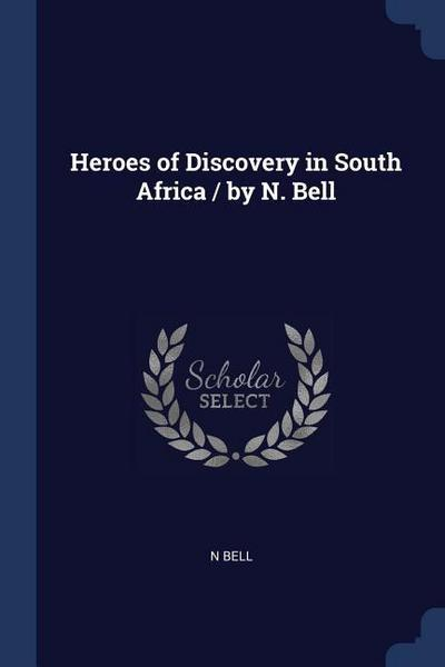 Heroes of Discovery in South Africa / By N. Bell