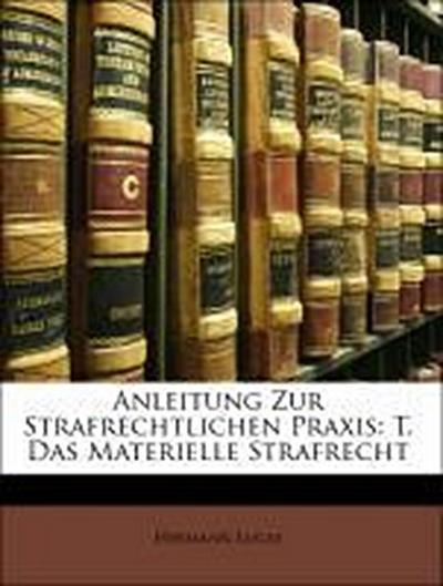 Anleitung Zur Strafrechtlichen Praxis: T. Das Materielle Strafrecht