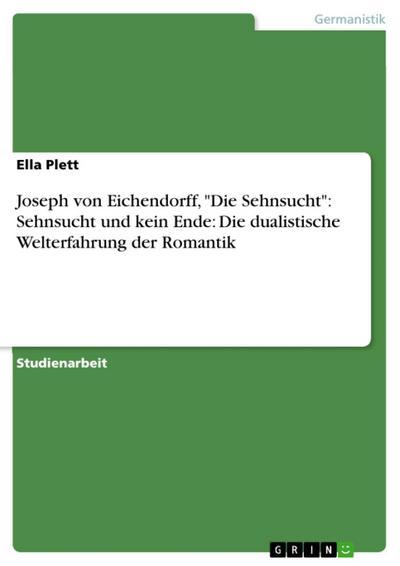 Joseph von Eichendorff, 'Die Sehnsucht': Sehnsucht und kein Ende: Die dualistische Welterfahrung der Romantik