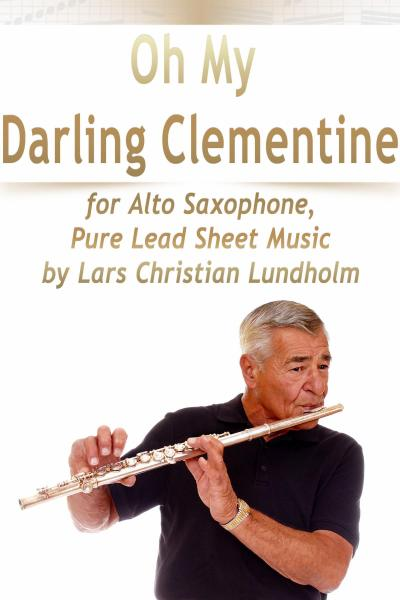 Oh My Darling Clementine for Alto Saxophone, Pure Lead Sheet Music by Lars Christian Lundholm