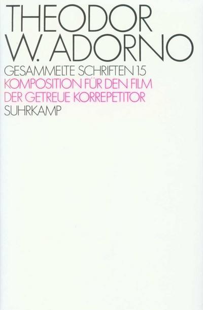 Gesammelte Schriften Komposition für den Film. Der getreue Korrepetitor