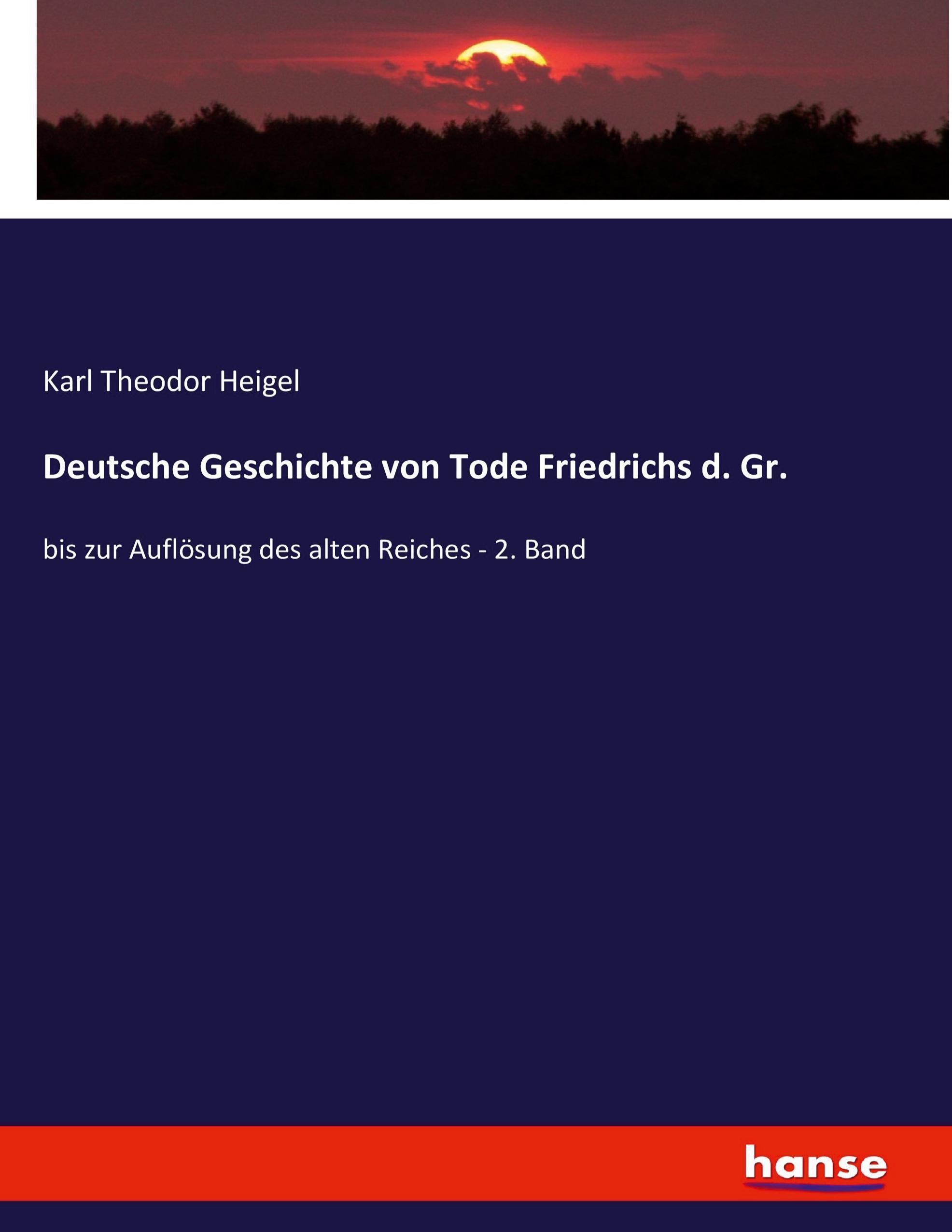 Deutsche Geschichte von Tode Friedrichs d. Gr. Karl Theodor Heigel