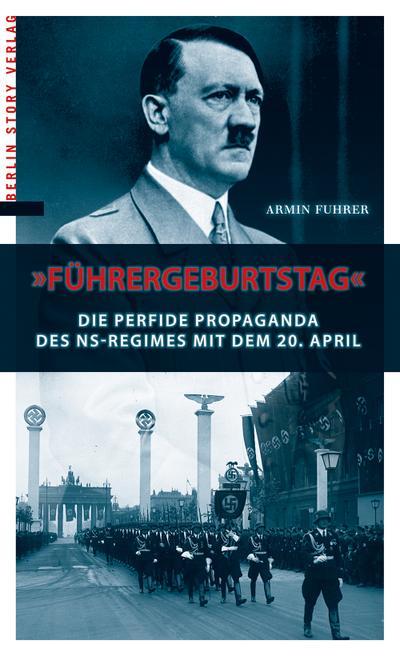 Führergeburtstag: Die perfide Popaganda des NS-Regimes mit dem 20. April
