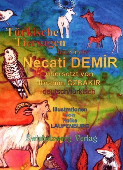 Türkische Tiersagen: Sieben türkische Sagen für Kinder in zwei Sprachen (Sagen für Kinder aus der Türkei)