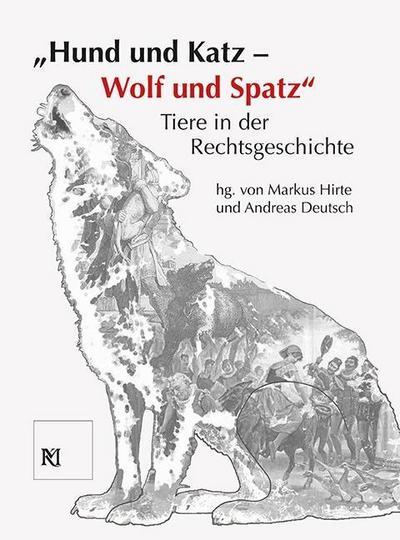 'Hund und Katz - Wolf und Spatz' Tiere in der Rechtsgeschichte