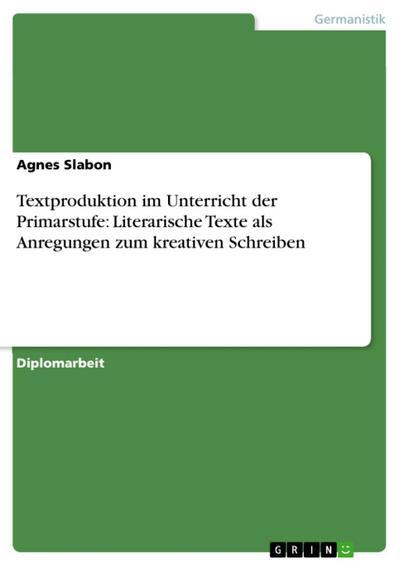Textproduktion im Unterricht der Primarstufe: Literarische Texte als Anregungen zum kreativen Schreiben