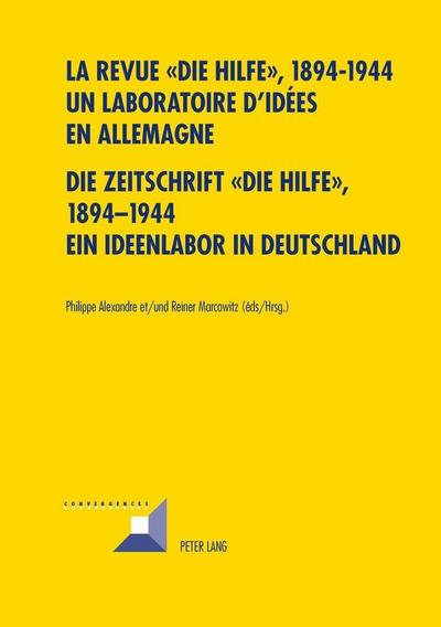 La revue ' Die Hilfe ', 1894-1944.  Un laboratoire d'idées en Allemagne.  Die Zeitschrift 'Die Hilfe', 1894-1944.  Ein Ideenlabor in Deutschland