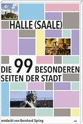 Halle (Saale); Die 99 besonderen Seiten der Stadt   ; Deutsch; mit zahlr. Farbabb. -