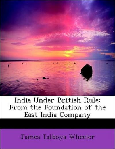India Under British Rule: From the Foundation of the East India Company