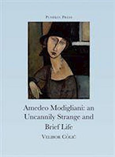 The Uncannily Strange and Brief Life of Amedeo Modigliani