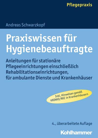 Praxiswissen für Hygienebeauftragte: Anleitungen für stationäre Pflegeeinrichtungen einschließlich Rehabilitationseinrichtungen, für ambulante Dienste und Krankenhäuser