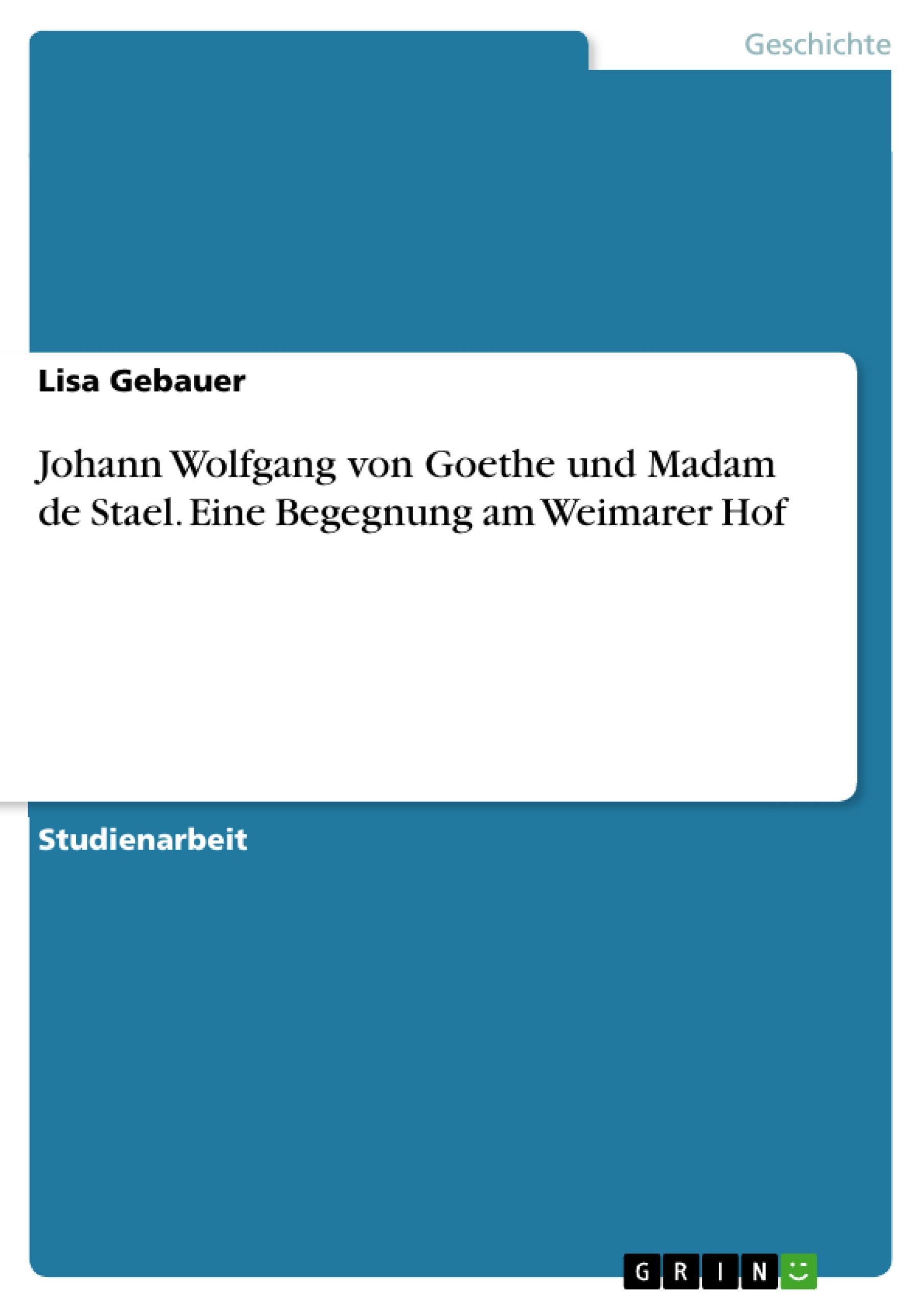 Johann Wolfgang von Goethe und Madam de Stael. Eine Begegnung am Weimarer H ...