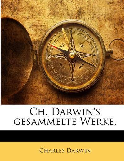 Ch. Darwin's Gesammelte Werke: Bd. Über Die Entstehung Der Arten Durch Natürliche Zuchtwahl...