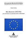 Mite Kremnitz (1852-1916): Eine Vermittlerin der rumaenischen Kultur in Deutschland Renate Grebing Author