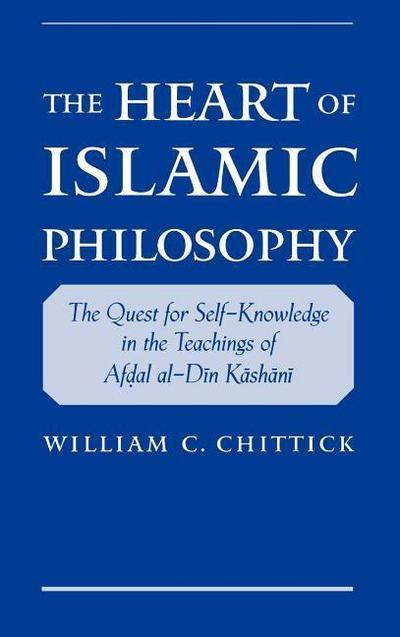 The Heart of Islamic Philosophy: The Quest for Self-Knowledge in the Teachings of Afdal Al-Din Kashani