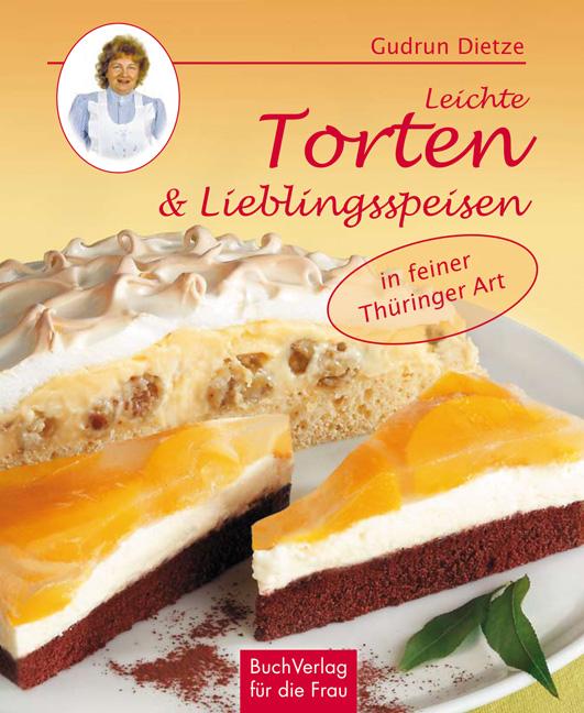 Leichte Torten & Lieblingsspeisen in Thüringer Art Gudrun Dietze