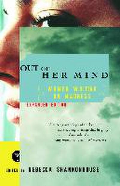 Out of Her Mind: Women Writing on Madness