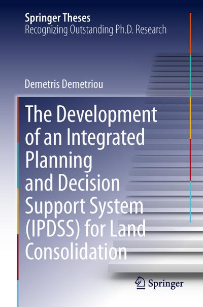The Development of an Integrated Planning and Decision Support System (IPDSS) for Land Consolidation