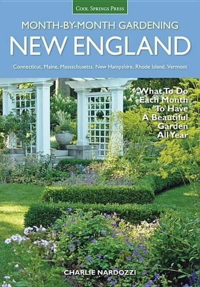 New England Month-By-Month Gardening: What to Do Each Month to Have a Beautiful Garden All Year