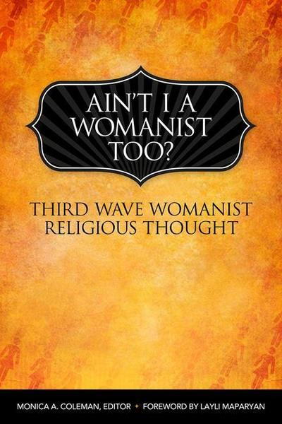 Ain't I a Womanist, Too?: Third-Wave Womanist Religious Thought