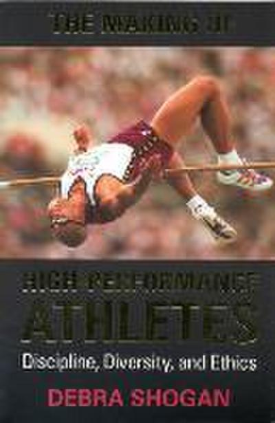 The Making of High Performance Athletes: Discipline, Diversity, and Ethics